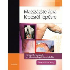 Masszázsterápia lépésről lépésre. Gyakorlati betegségek és álapotok kezelési protokolja