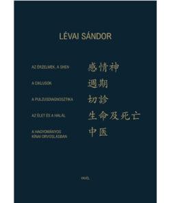 Az érzelmek a SHEN-a ciklusok-a pulzusdiagnosztika-az élet és halál a kínai orvoslásban-Lévai Sándor